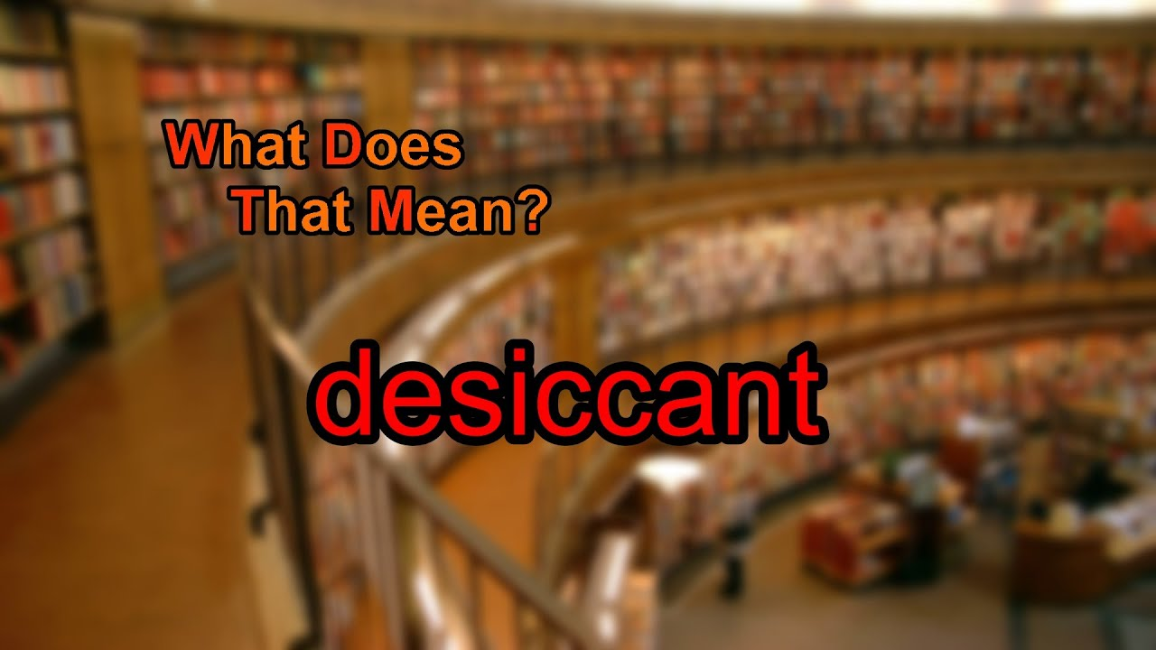 Superior What Does Desiccant Mean?
