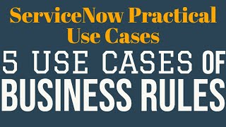#2 5 Use Cases of Business Rules | ServiceNow Practical Use Cases