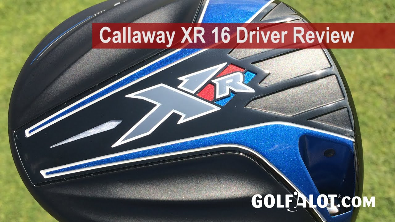 Callaway Xr 16 Driver Review By Golfalot