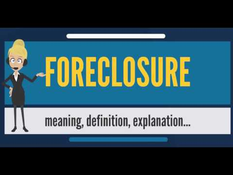 What is FORECLOSURE? What does FORECLOSURE mean? FORECLOSURE meaning, definition & explanation