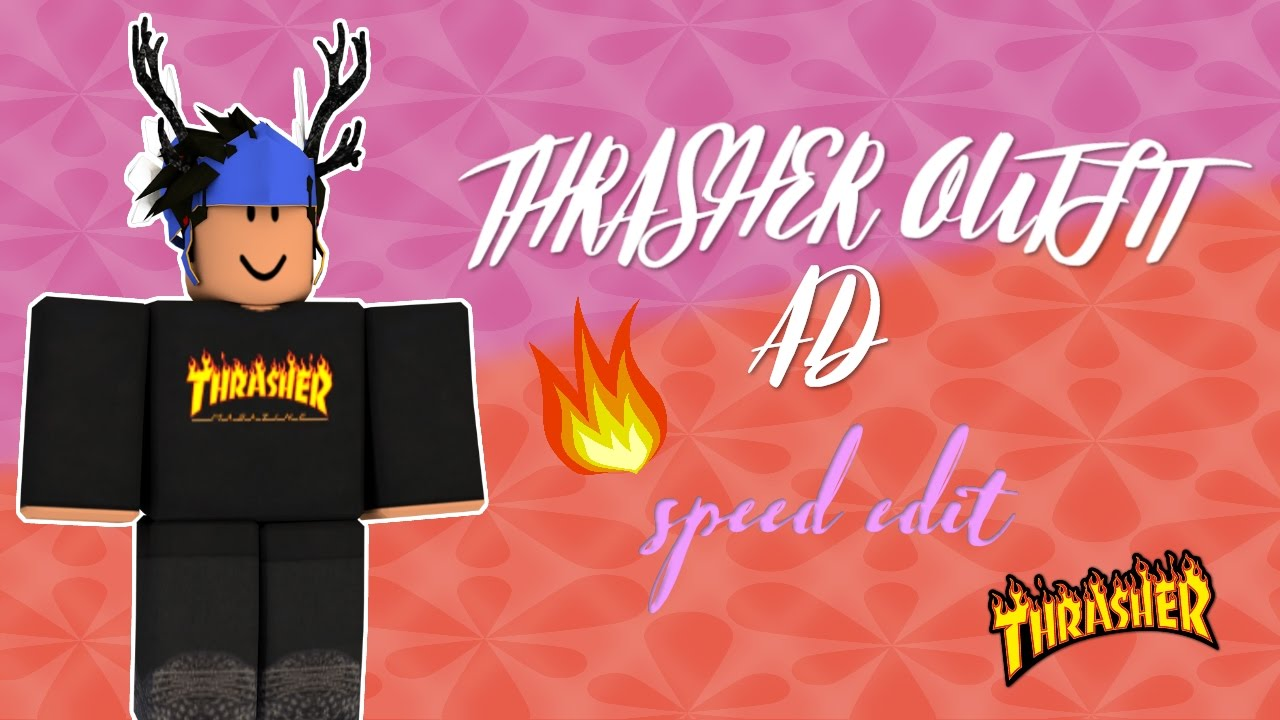 Speed Edit Thrasher Outfit Ad New Intro Epiny Youtube