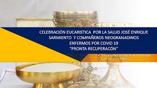 CELEBRACIÓN EUCARISTICA POR LA SALUD DE  COMPAÑEROS NEOGRANADINOS ENFERMOS POR COVID 19