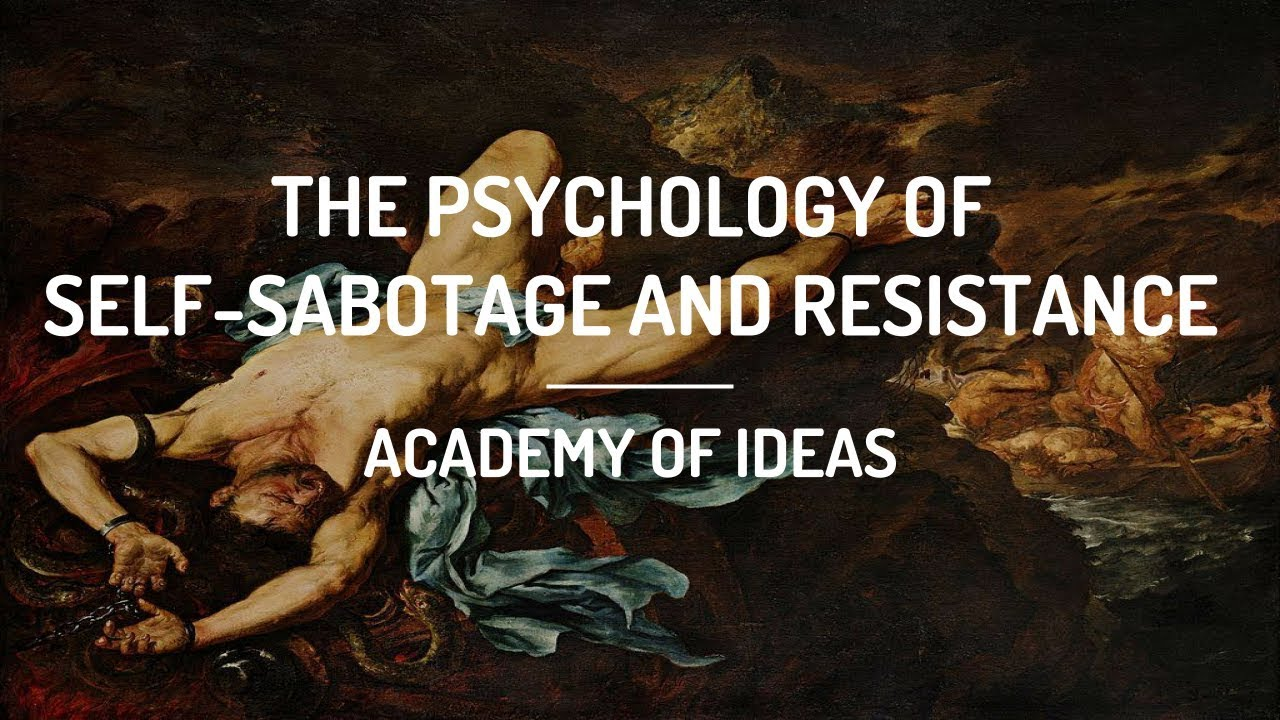 The Psychology of Self-Sabotage and Resistance