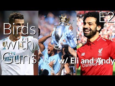 Birds with Guns Soccer Podcast E2: Premier league ending, European roundup, Mo Salah breaks record
