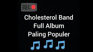 CholesteroLBand KUMPULAN LAGU CHOLESTEROL BAND PALING POPULER