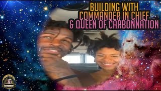Building with Commander In Chief & Queen of CarbonNation
