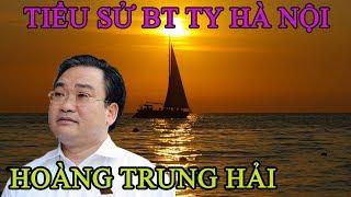 Tiểu sử lẫy lừng BT thành ủy Hà Nội - Hoàng Trung Hải