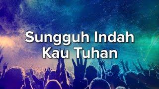 Lagu Rohani - Sungguh Indah Kau Tuhan