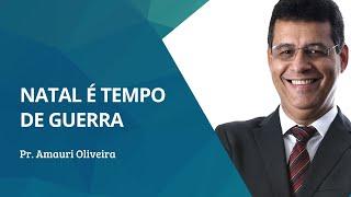 O Natal é tempo de guerra   Rev  Amauri Oliveira
