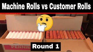 Hunting Pennies - Customer Rolls vs Machine Rolls, Round 1