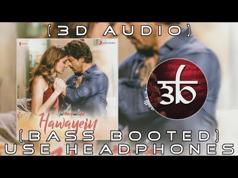 Hawayein | 3D Audio | Arijit Singh | Bass Boosted | Jab Harry Met Sejal | Virtual 3D Audio | HQ