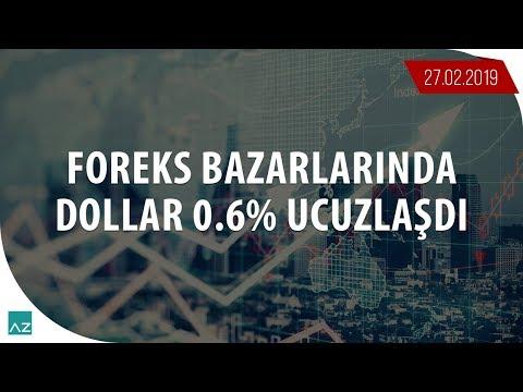Foreks bazarlarında dollar 0.6% ucuzlaşdı | 27.02.2019 - Günlük analiz