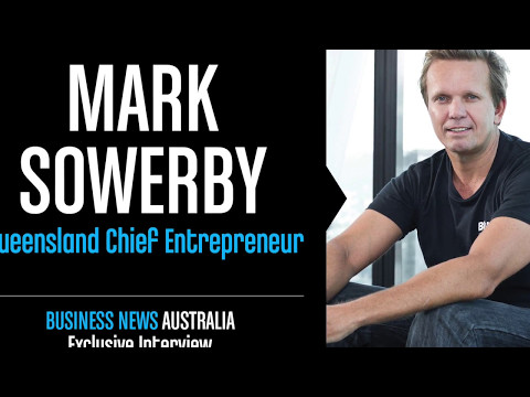 Exclusive interview with Mark Sowerby, Queensland's Chief Entrepreneur