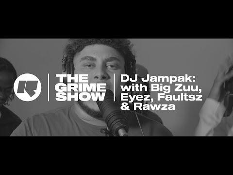 The Grime Show: DJ Jampak with Big Zuu, Eyez, Faultsz & Rawza