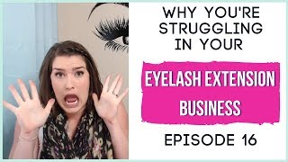 Why You're Struggling in your Eyelash Extension Business