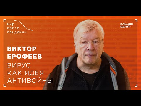 Мир после пандемии. Виктор Ерофеев. Вирус как идея антивойны