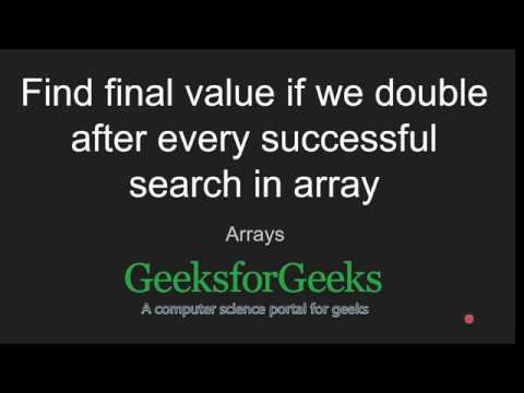 Find final value if we double after every successful search in array | GeeksforGeeks