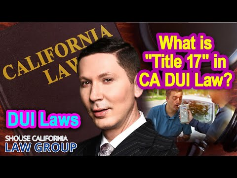 """What is """"Title 17"""" in California DUI Law?"""