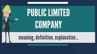 What is PUBLIC LIMITED COMPANY? What does PUBLIC LIMITED COMPANY mean?