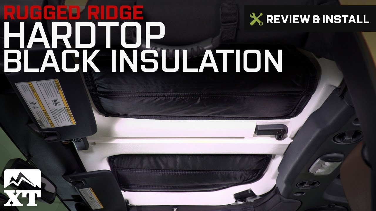 Jeep Wrangler Rugged Ridge Hardtop Black Insulation 2016 2017 Jk Review Install