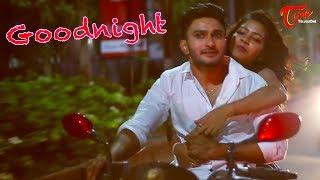 Goodnight    Latest Telugu Short Film 2017    By Kanduri Raviteja