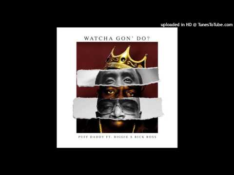 Puff Daddy  -  Watcha Gon Do feat Notorious BIG,  Rick Ross