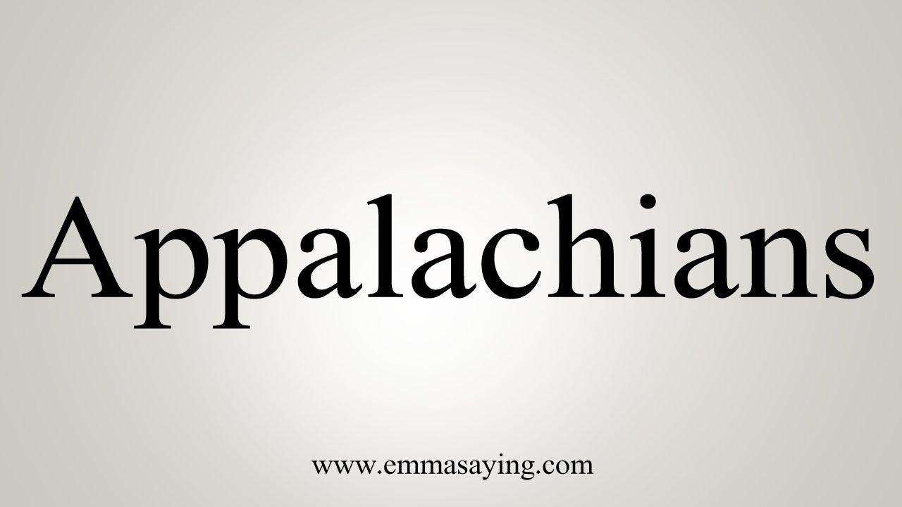 How To Say Appalachians