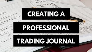 How to Create a Professional Trading Journal for Day Trading and Swing Trading