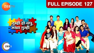 Tum Hi Ho Bandhu Sakha Tumhi | Hindi Serial | Full Episode - 127 | Chandni, Sreejita De | Zee TV