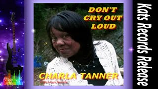 Watch Charla Tanner Dont Cry Out Loud video