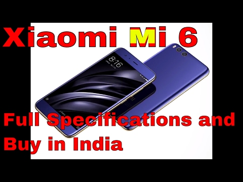 Xiaomi mi6 Full Specification and Features in Hindi 2017 | Buy MI 6 in India |