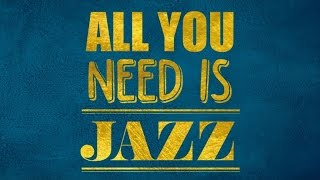 All You Need Is Jazz – One Hour of Jazz and Swing