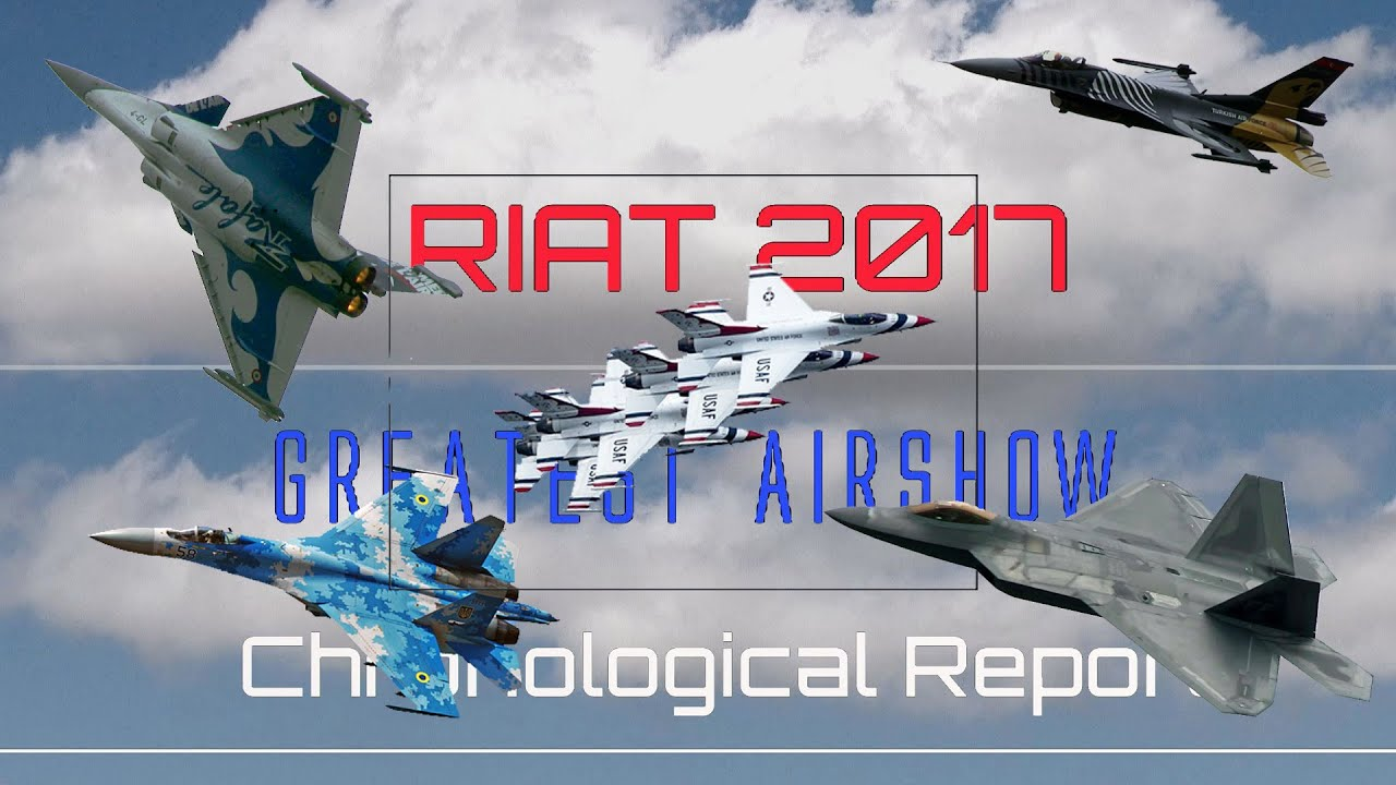 RIAT 2017  4K UHD Fairford Full Airshow .Chronological Videoreport of the Airshow 16/07/2017
