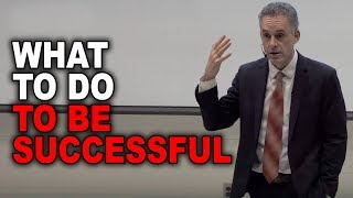 Jordan Peterson: What To Do To Be Successful
