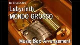 Labyrinth/MONDO GROSSO [Music Box]