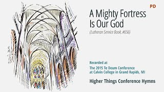 A Mighty Fortress Is Our God -  Te Deum 2015 Grand Rapids, Michigan