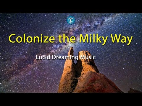 "Lucid Dreaming Music: ""Colonize The Milky Way"" - Fantasy, Imagination"