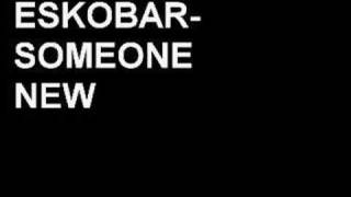 Eskobar-Someone new