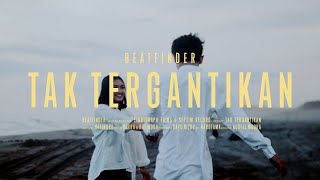 Download lagu BeatFinder - Tak Tergantikan (Official Video)