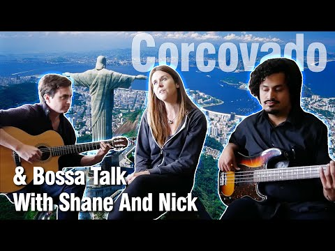 Corcorvado And Bossa Talk With Shane And Nick