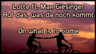 Lotte ft. Max Giesinger - Auf das, was da noch kommt [german+english Lyrics on screen]