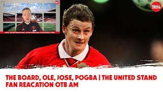 Solskjaer in, Mourinho's fall, the board's always been bad | The United Stand fan reaction