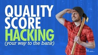 Google AdWords Quality Score Hacking (Your way to the Bank)