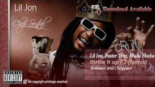 Throw It Up P2 (Remix) - Lil Jon, Pastor Troy, Waka Flocka (Screwed and Choppep)