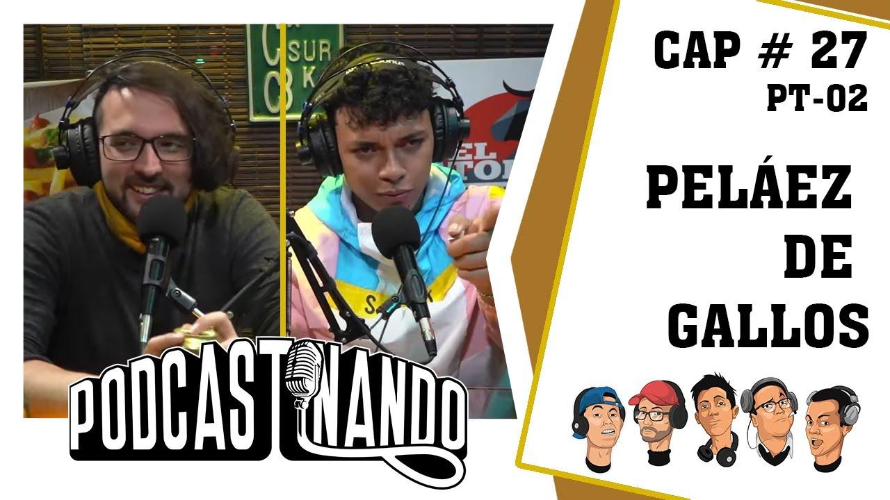 Podcastinando: Cap # 27 -  Peláez De Gallos 2
