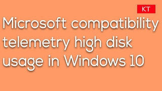 microsoft Compatibility Telemetry High Disk Usage Solved Windows 10