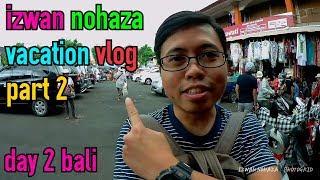 DAY 2 BALI SUKAWATI   IZWAN NOHAZA VACATION VLOG PART 2 #bali #sukawati