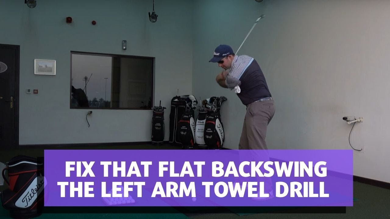 Fix that Flat Backswing - The Left arm towel drill