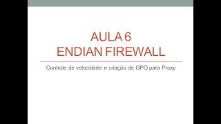 Curso Endian Firewall - Aula 6 - Proxy parte 2: Controle de velocidade e criação de GPO