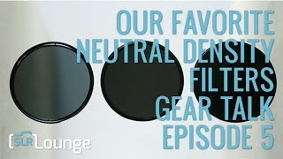 Our Favorite Neutral Density Filters | Gear Talk Episode 5